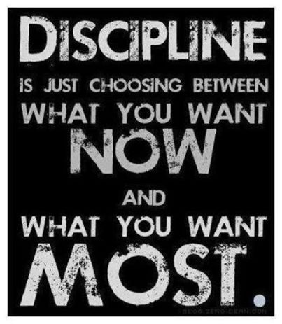 discipline is chosing between what you want NOW and what you want MOST
