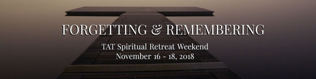 TAT November Retreat: Forgetting & Remembering. November 16-18, 2018.