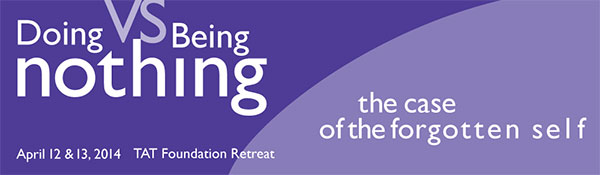 TAT Weekend Intensive: Doing Nothing vs. Being Nothing April 12-13, 2014.
