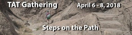 TAT April Gathering 2018: Steps on the Path. April 6-8, 2018.