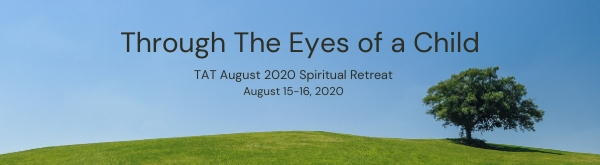 TAT August Virtual Gathering: Through the Eyes of a Child. August 15-16, 2020.