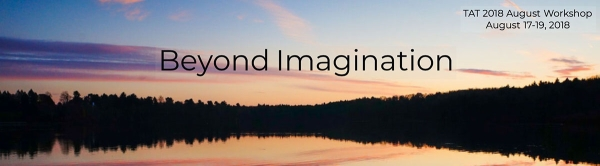 TAT August Workshop: Beyond Imagination. August 17-19, 2018.