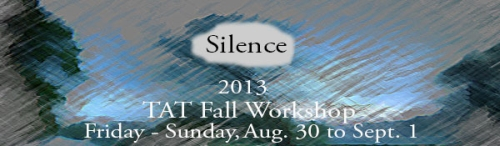 TAT Fall Workshop: Silence. August 30 - Sept. 1, 2013.