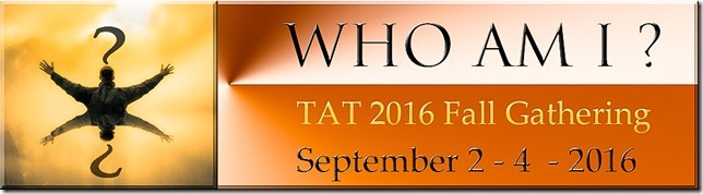 TAT Fall Gathering 2016: Who AM I. September 2-4, 2016.