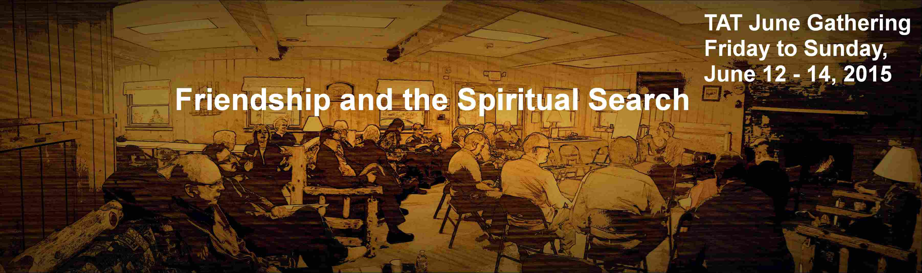 TAT June Gathering 2015: Friendship and the Spiritual Search. June 12-14, 2015.