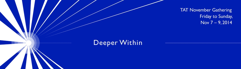 TAT November Gathering 2014: Deeper Within. November 7-9, 2014.