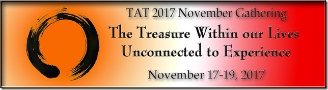 TAT Fall Workshop 2017: The Treasure Within our Lives Unconnected to Experience. November 17-19, 2017.