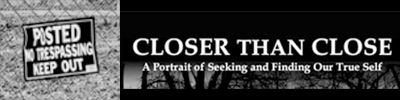 Closer than Close - A Portrait of Seeking and Finding Our True Self