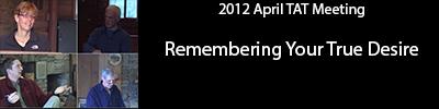 Remembering Your True Desire - April 2012 TAT Meeting